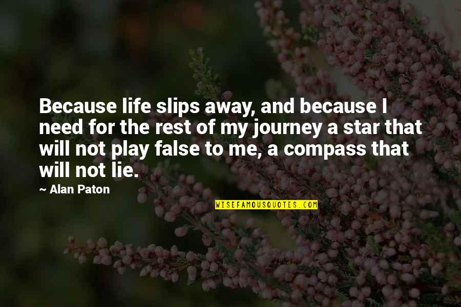 A Journey Of Life Quotes By Alan Paton: Because life slips away, and because I need