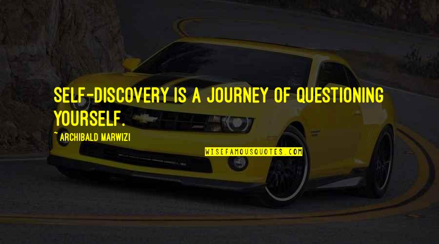A Journey Of Life Quotes By Archibald Marwizi: Self-discovery is a journey of questioning yourself.