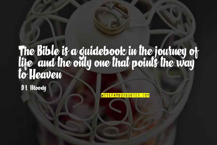 A Journey Of Life Quotes By D.L. Moody: The Bible is a guidebook in the journey