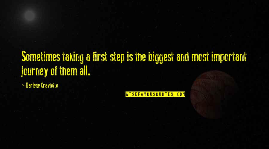 A Journey Of Life Quotes By Darlene Craviotto: Sometimes taking a first step is the biggest