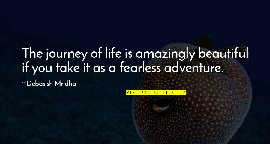 A Journey Of Life Quotes By Debasish Mridha: The journey of life is amazingly beautiful if