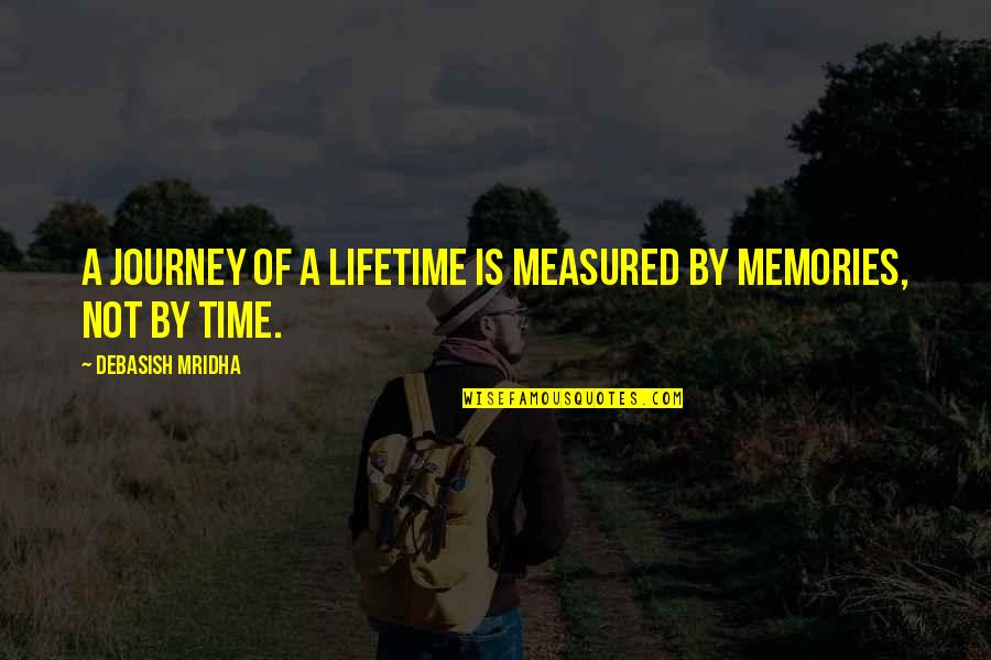 A Journey Of Life Quotes By Debasish Mridha: A journey of a lifetime is measured by