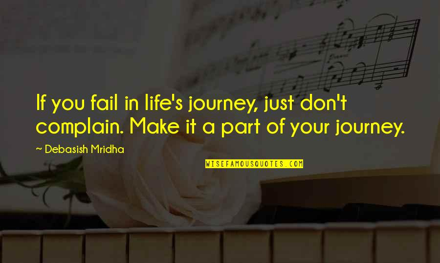 A Journey Of Life Quotes By Debasish Mridha: If you fail in life's journey, just don't