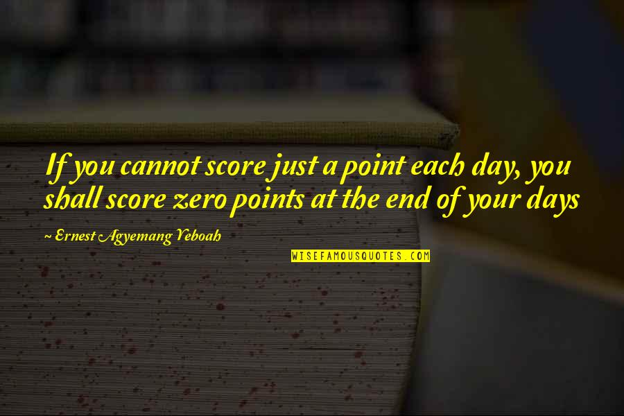 A Journey Of Life Quotes By Ernest Agyemang Yeboah: If you cannot score just a point each