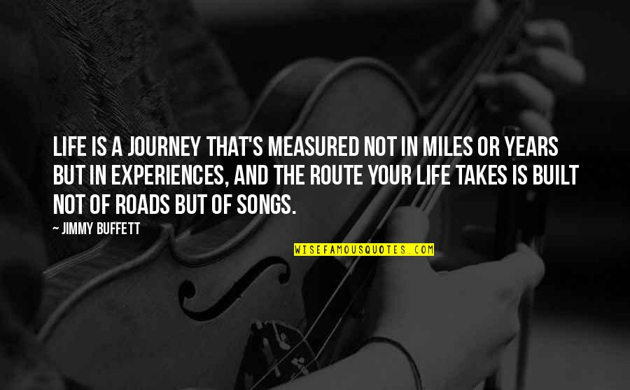 A Journey Of Life Quotes By Jimmy Buffett: Life is a journey that's measured not in