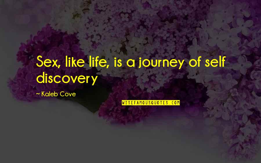 A Journey Of Life Quotes By Kaleb Cove: Sex, like life, is a journey of self