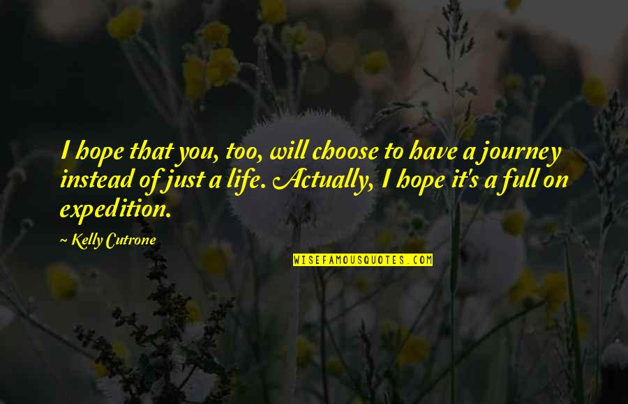 A Journey Of Life Quotes By Kelly Cutrone: I hope that you, too, will choose to