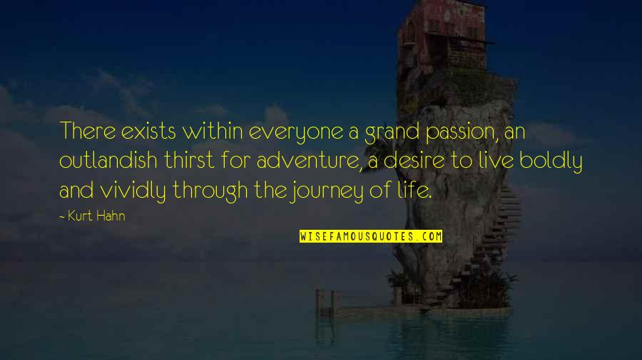 A Journey Of Life Quotes By Kurt Hahn: There exists within everyone a grand passion, an