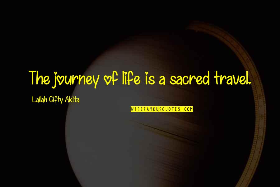 A Journey Of Life Quotes By Lailah Gifty Akita: The journey of life is a sacred travel.