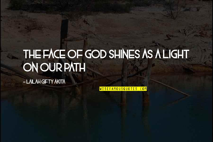 A Journey Of Life Quotes By Lailah Gifty Akita: The face of God shines as a light