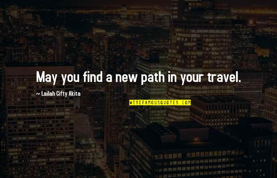 A Journey Of Life Quotes By Lailah Gifty Akita: May you find a new path in your