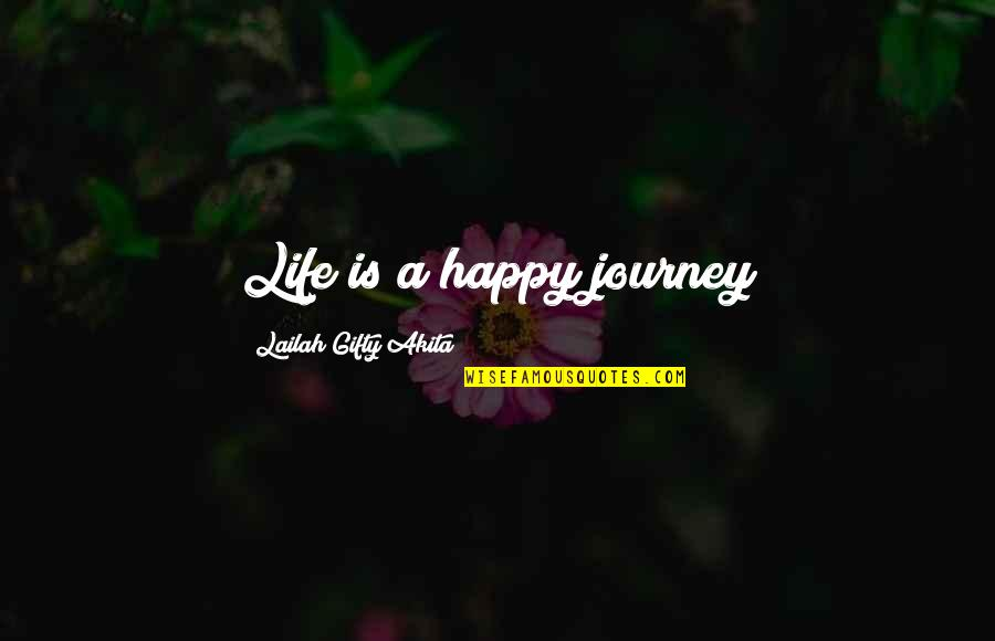 A Journey Of Life Quotes By Lailah Gifty Akita: Life is a happy journey