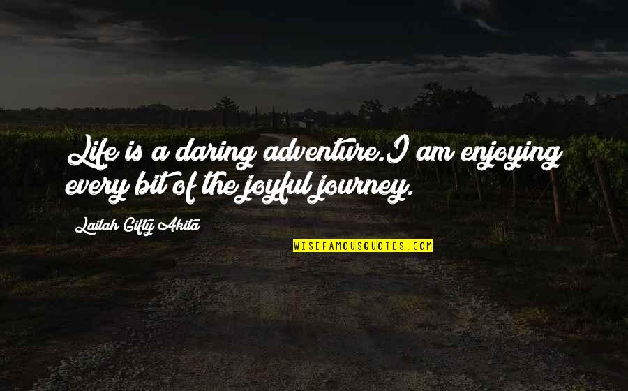 A Journey Of Life Quotes By Lailah Gifty Akita: Life is a daring adventure.I am enjoying every