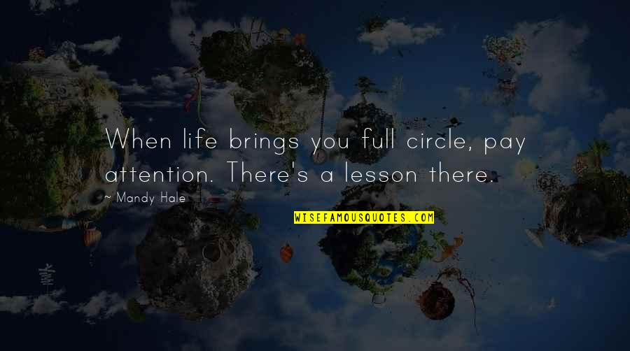 A Journey Of Life Quotes By Mandy Hale: When life brings you full circle, pay attention.