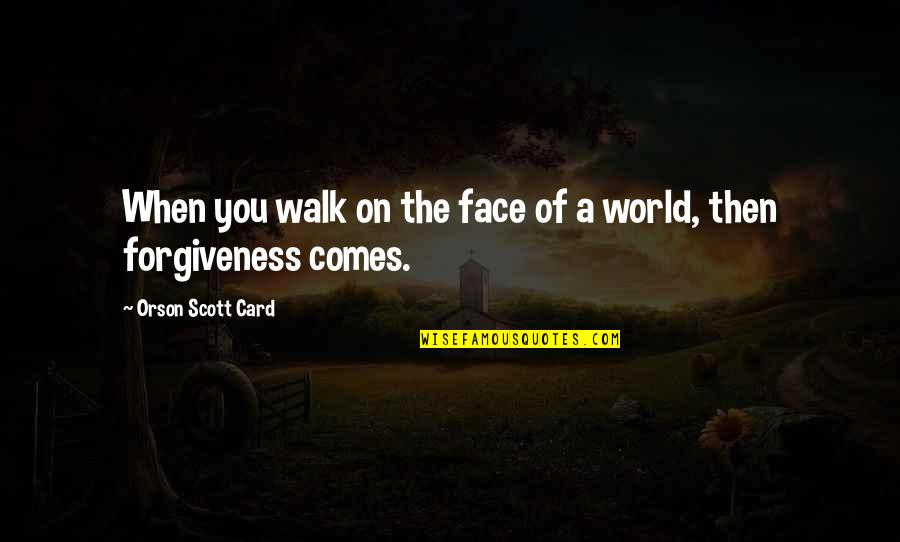 A Journey Of Life Quotes By Orson Scott Card: When you walk on the face of a