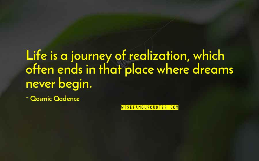 A Journey Of Life Quotes By Qosmic Qadence: Life is a journey of realization, which often