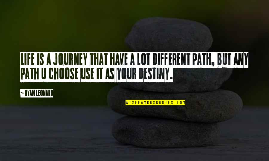 A Journey Of Life Quotes By Ryan Leonard: Life is a journey that have a lot