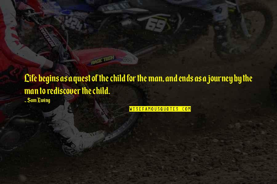 A Journey Of Life Quotes By Sam Ewing: Life begins as a quest of the child