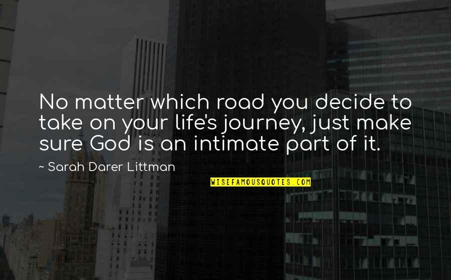 A Journey Of Life Quotes By Sarah Darer Littman: No matter which road you decide to take