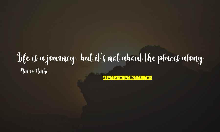 A Journey Of Life Quotes By Stavro Nashi: Life is a journey, but it's not about