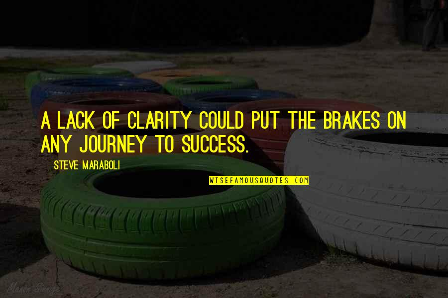 A Journey Of Life Quotes By Steve Maraboli: A lack of clarity could put the brakes