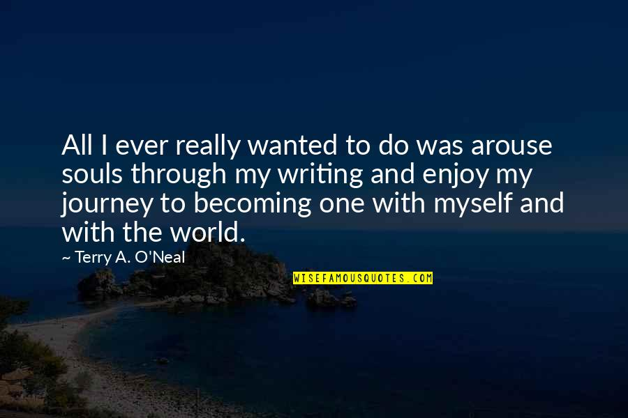 A Journey Of Life Quotes By Terry A. O'Neal: All I ever really wanted to do was