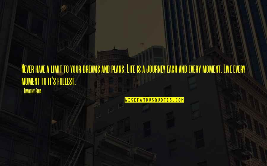 A Journey Of Life Quotes By Timothy Pina: Never have a limit to your dreams and