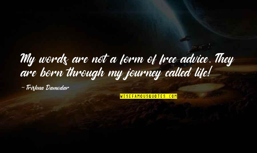 A Journey Of Life Quotes By Trishna Damodar: My words are not a form of free