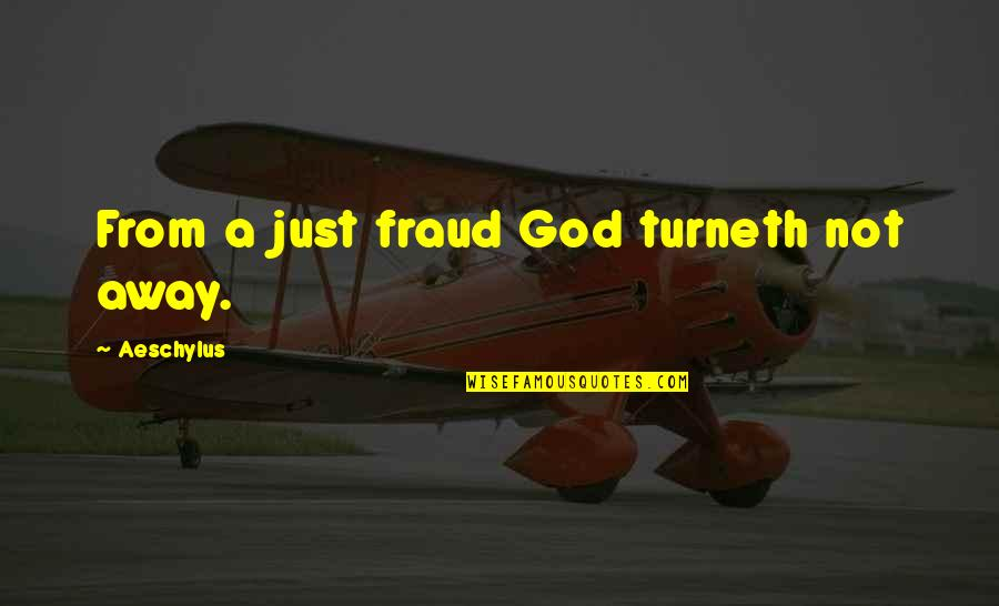 A Just God Quotes By Aeschylus: From a just fraud God turneth not away.