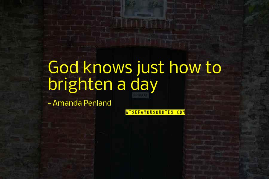 A Just God Quotes By Amanda Penland: God knows just how to brighten a day