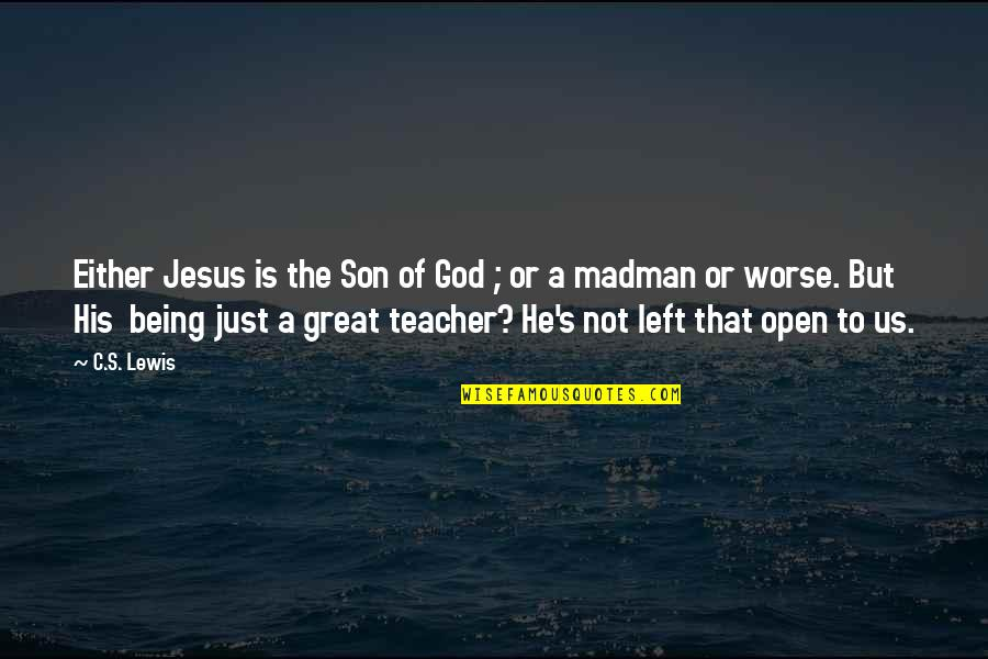 A Just God Quotes By C.S. Lewis: Either Jesus is the Son of God ;
