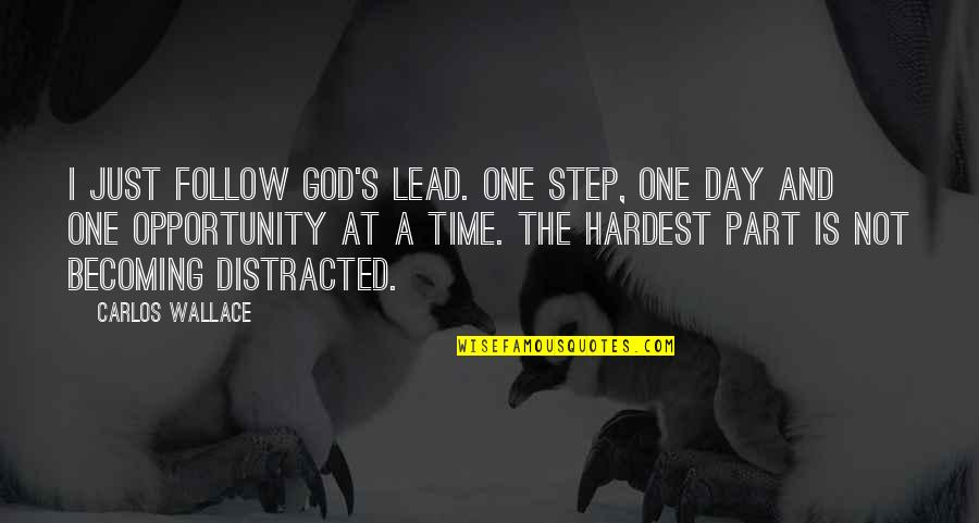 A Just God Quotes By Carlos Wallace: I just follow God's lead. One step, one