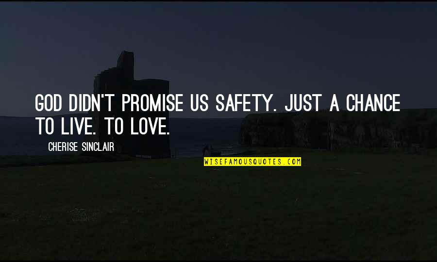A Just God Quotes By Cherise Sinclair: God didn't promise us safety. Just a chance