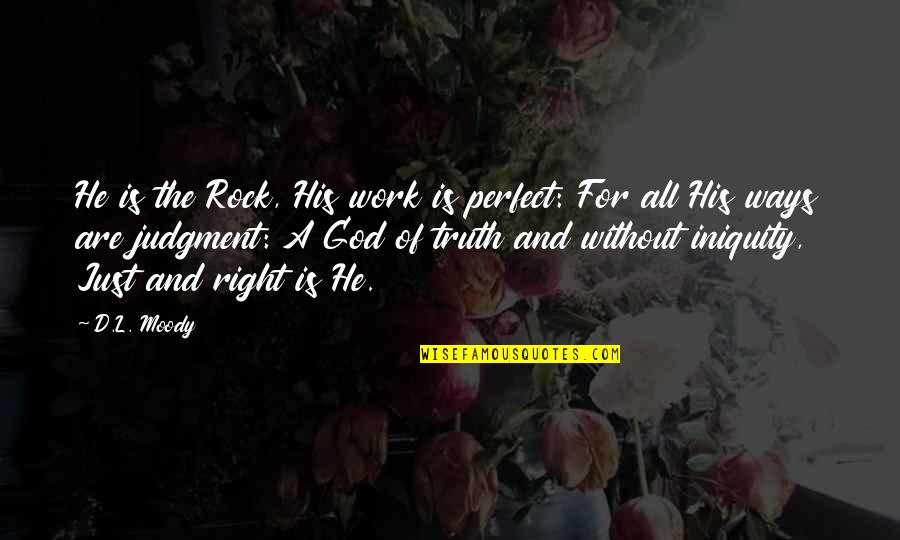 A Just God Quotes By D.L. Moody: He is the Rock, His work is perfect: