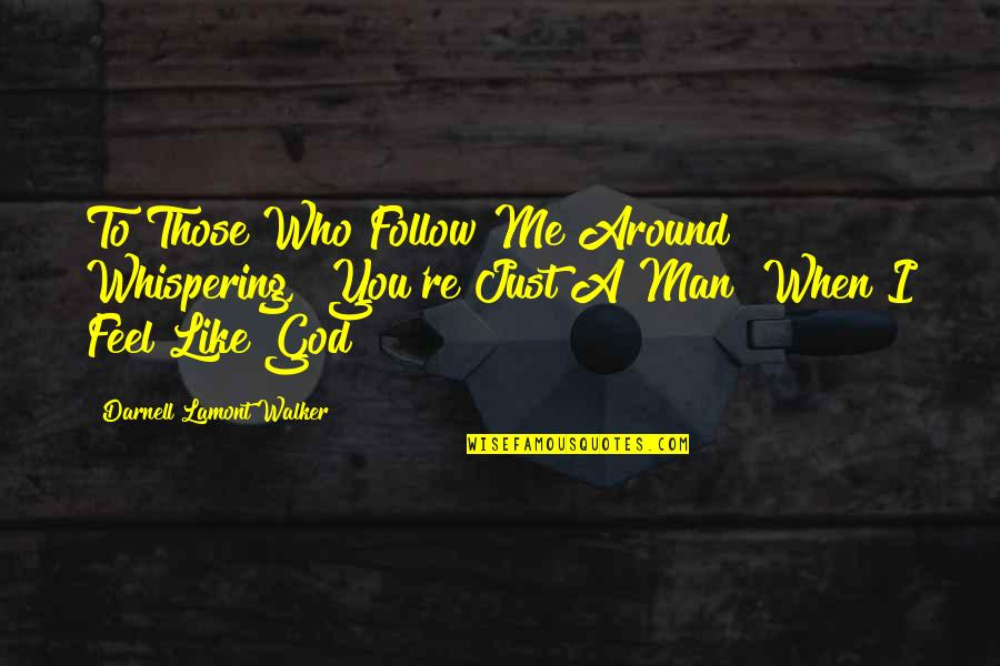 "A Just God Quotes By Darnell Lamont Walker: To Those Who Follow Me Around Whispering, ""You're"