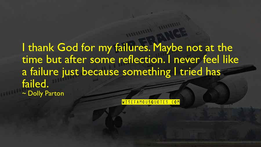 A Just God Quotes By Dolly Parton: I thank God for my failures. Maybe not