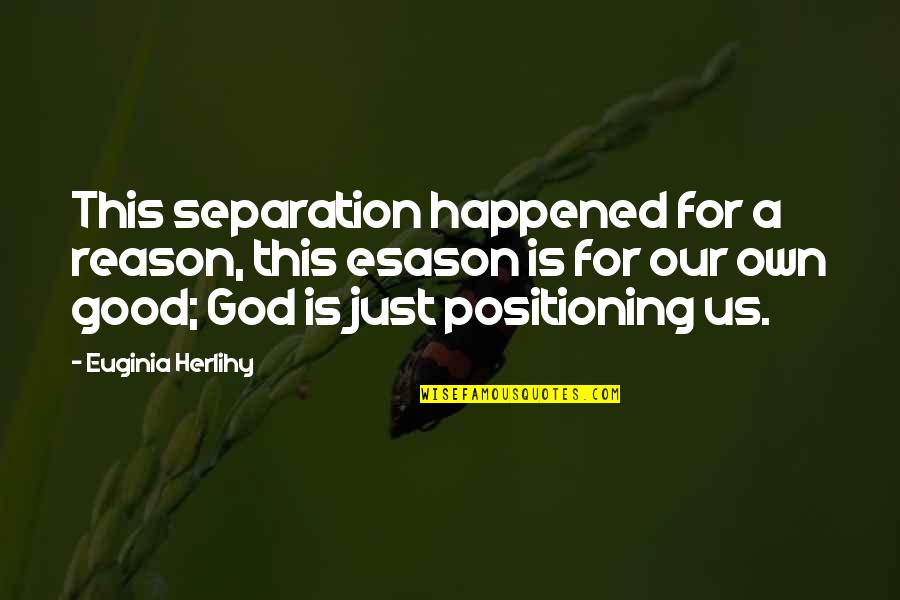 A Just God Quotes By Euginia Herlihy: This separation happened for a reason, this esason