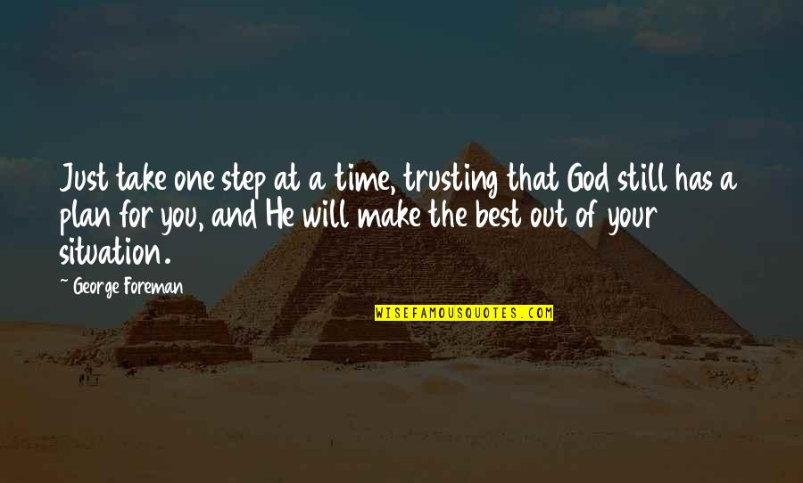A Just God Quotes By George Foreman: Just take one step at a time, trusting