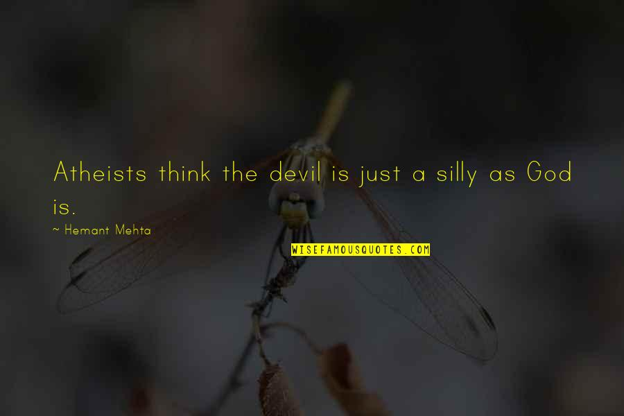 A Just God Quotes By Hemant Mehta: Atheists think the devil is just a silly