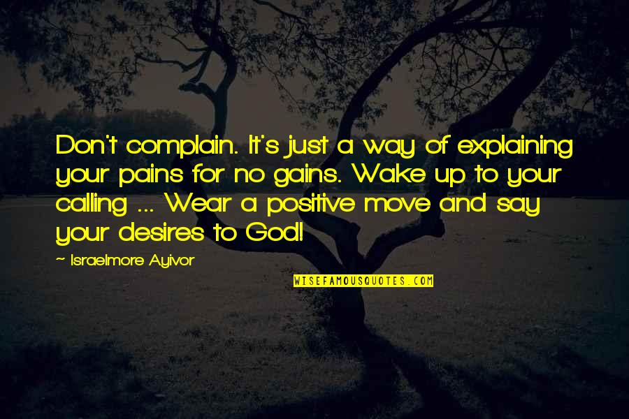 A Just God Quotes By Israelmore Ayivor: Don't complain. It's just a way of explaining