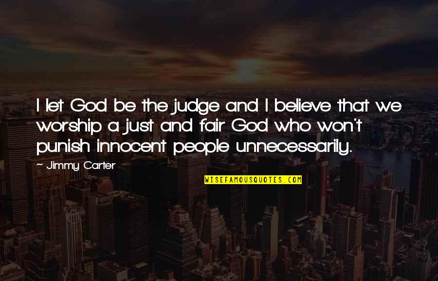 A Just God Quotes By Jimmy Carter: I let God be the judge and I