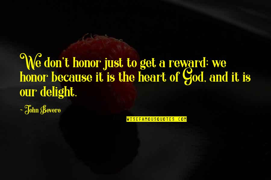 A Just God Quotes By John Bevere: We don't honor just to get a reward;