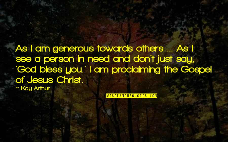 A Just God Quotes By Kay Arthur: As I am generous towards others ... As