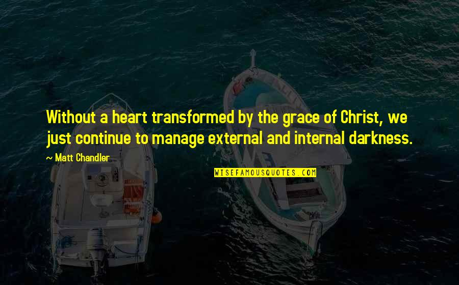 A Just God Quotes By Matt Chandler: Without a heart transformed by the grace of
