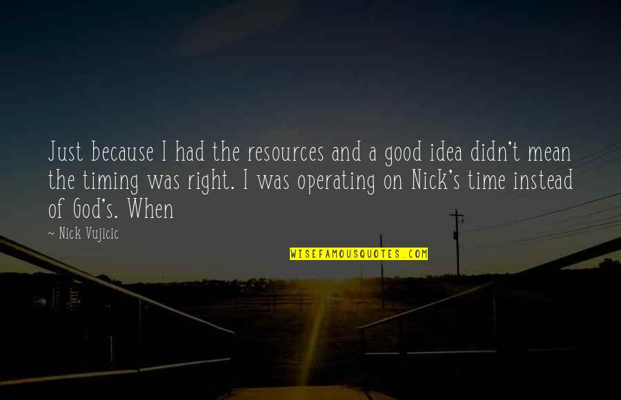 A Just God Quotes By Nick Vujicic: Just because I had the resources and a