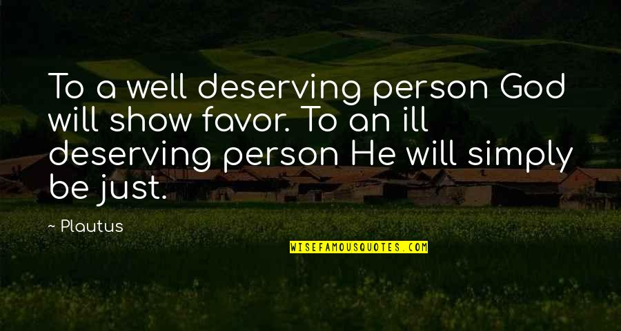 A Just God Quotes By Plautus: To a well deserving person God will show