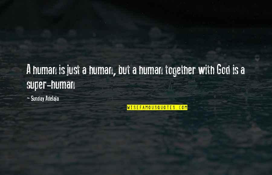 A Just God Quotes By Sunday Adelaja: A human is just a human, but a