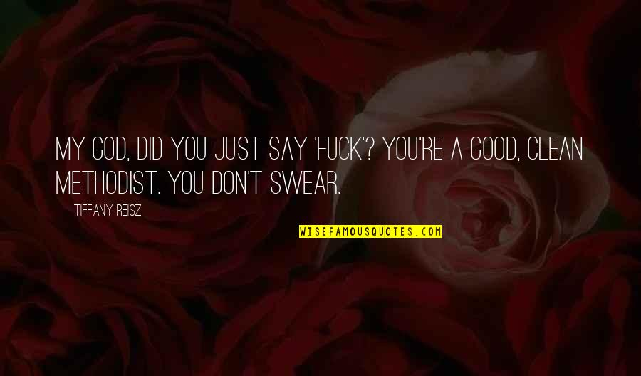 A Just God Quotes By Tiffany Reisz: My God, did you just say 'fuck'? You're