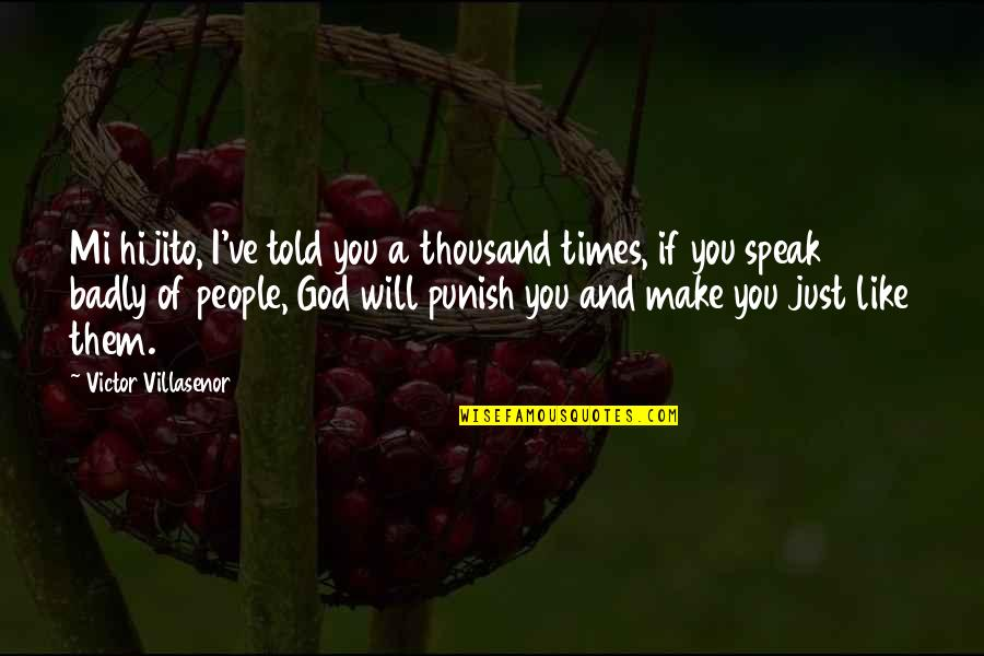 A Just God Quotes By Victor Villasenor: Mi hijito, I've told you a thousand times,