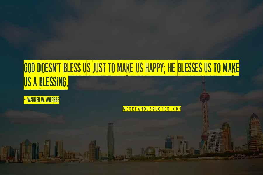 A Just God Quotes By Warren W. Wiersbe: God doesn't bless us just to make us